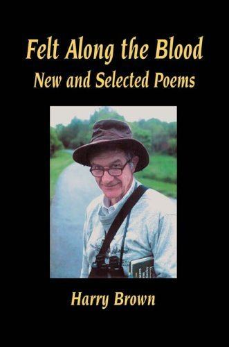 Harry Brown (writer) Felt Along the Blood New and Selected Poems Harry Brown Steven R