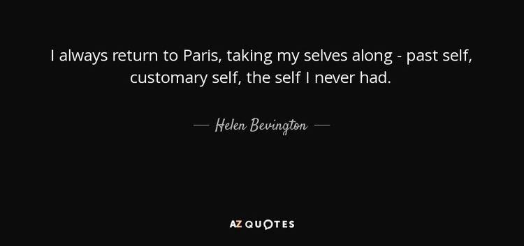 Helen Bevington Helen Bevington quote I always return to Paris taking my selves