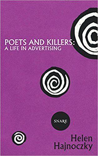 Helen Hajnoczky Poets and Killers A Life in Advertising Helen Hajnoczky