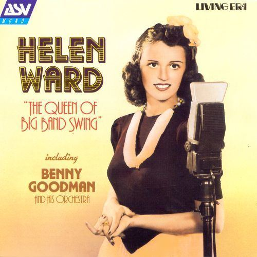 Helen Ward (singer) The Queen of Big Band Swing Living Era Helen Ward Songs