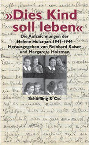 Helene Holzman Dies Kind soll leben Die Aufzeichnungen der Helene Holzman 1941