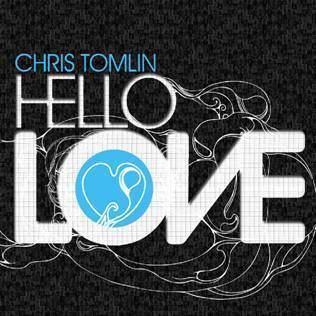 Hello Love (Chris Tomlin album) httpsuploadwikimediaorgwikipediaen33bHel