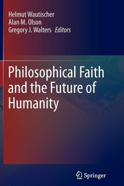 Helmut Wautischer Philosophical Faith and the Future of Humanity by Helmut Wautischer
