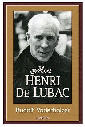 Henri de Lubac The Cardinal Rudolf Voderholzer From Meet Henri de Lubac His