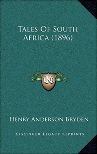 Henry Anderson Bryden Tales Of South Africa 1896 Henry Anderson Bryden 9781165976164