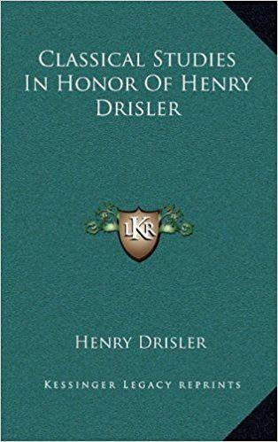 Henry Drisler Classical Studies In Honor Of Henry Drisler Henry Drisler