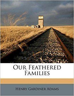 Henry Gardiner Adams Our Feathered Families Henry Gardiner Adams 9781179514857 Amazon