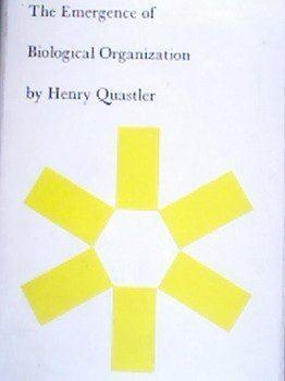 Henry Quastler The Emergence of Biological Organization Henry Quastler Amazoncom
