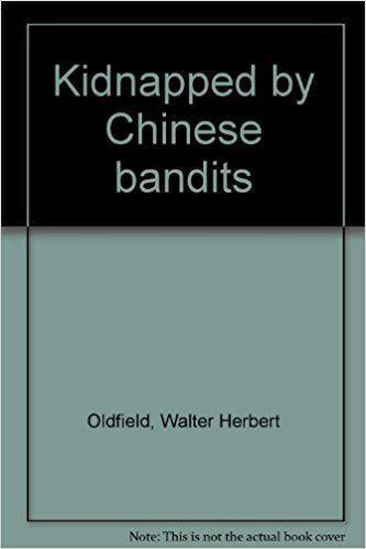 Herbert Oldfield Kidnapped by Chinese bandits Walter Herbert Oldfield Amazoncom Books