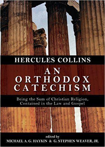 Hercules Collins An Orthodox Catechism Hercules Collins Michael A G Haykin G