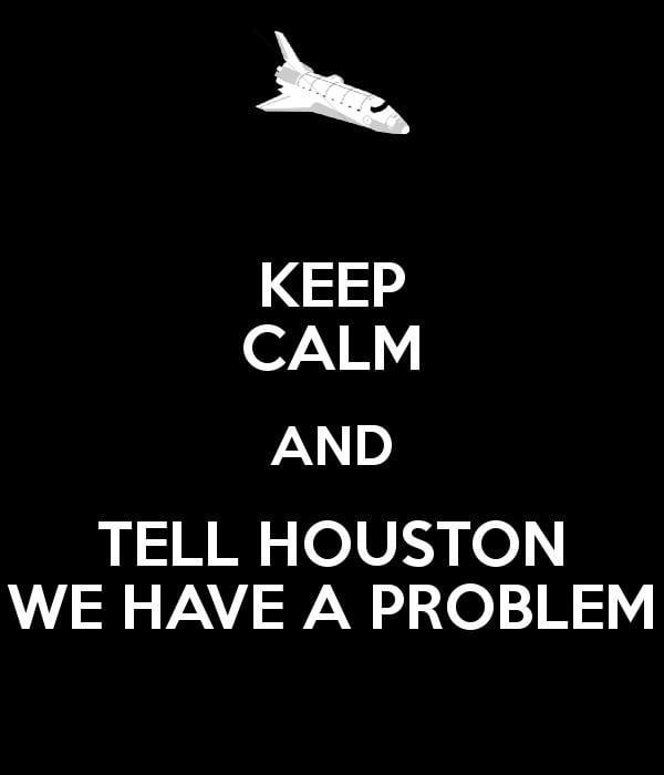 houston-we-have-a-problem-8f680c0a-2399-41bb-9ef9-797eebf2b49-resize-750.jpg