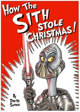 How the Sith Stole Christmas How the Sith Stole Christmas By Darth Suess Via Clicky Pix