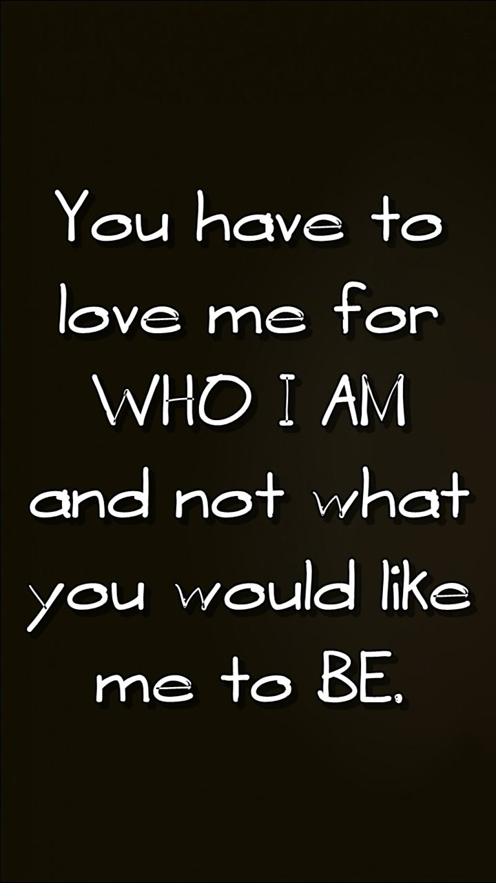 I Am Not What You Want Quote Love me for who I am not what you want me to be The