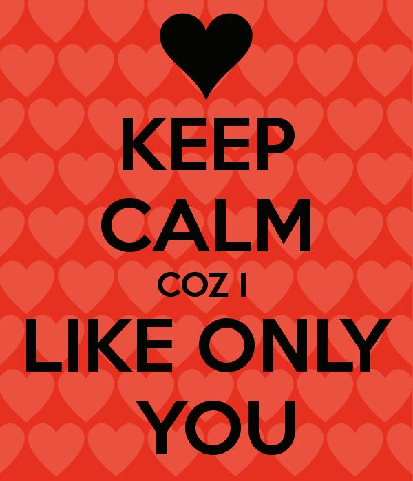 I Like Only You KEEP CALM COZ I LIKE ONLY YOU Poster brinthaasivapatham Keep