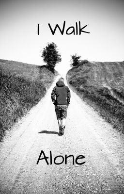 I Walk Alone I Walk Alone Wattpad