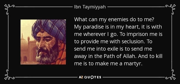 Ibn Taymiyyah Ibn Taymiyyah quote What can my enemies do to me My