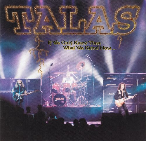 If We Only Knew If We Only Knew Then What We Know Now Talas Songs Reviews