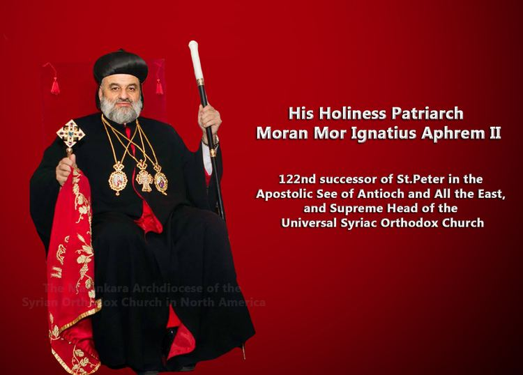 Ignatius Aphrem II of Antioch His Holiness Moran Mor Ignatius Aphrem II Malankara Archdiocese of