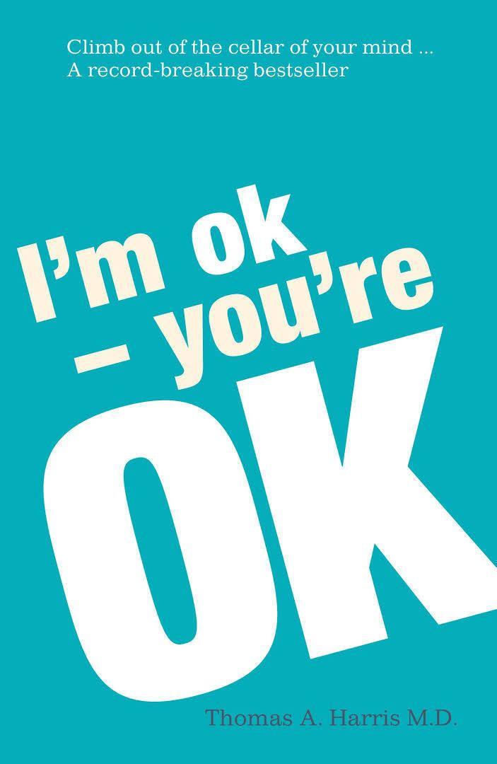 I'm OK – You're OK t0gstaticcomimagesqtbnANd9GcQ7gyuycUwVqbWNiw