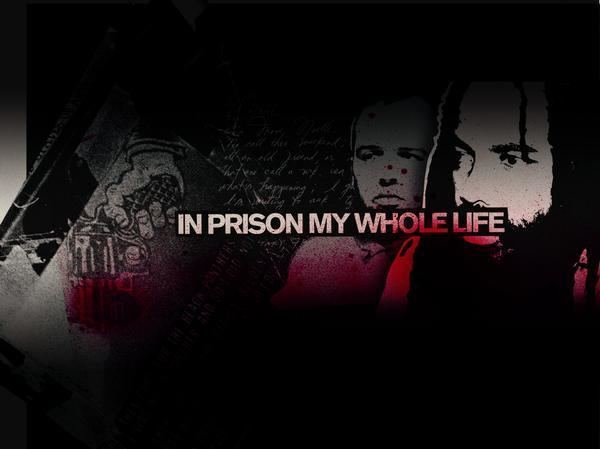 In Prison My Whole Life Independent Media Center wwwindymediaorg i