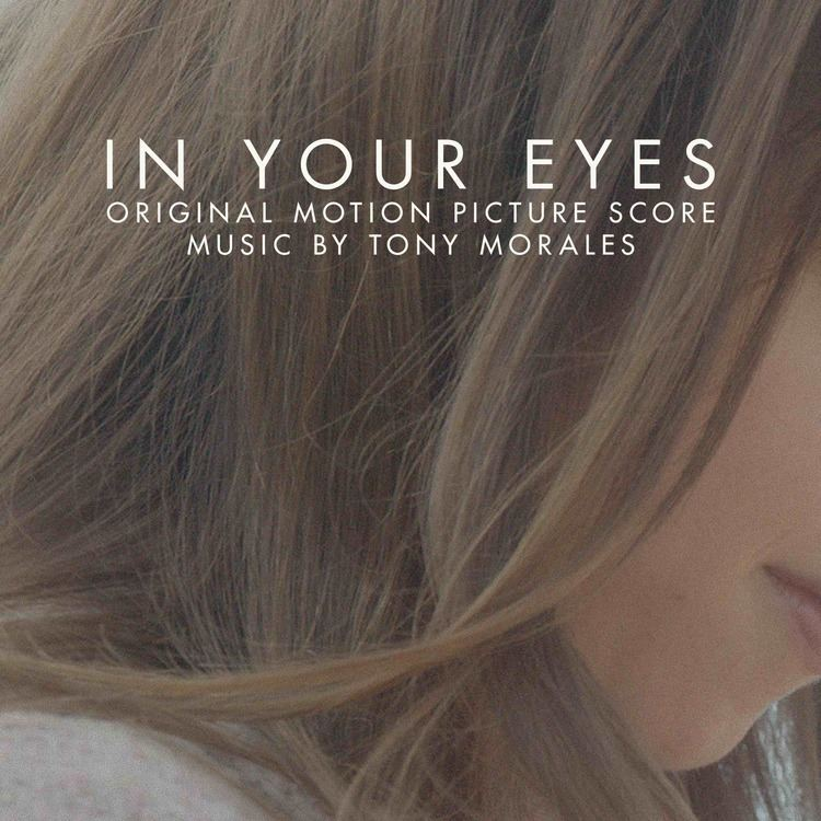 In Your Eyes (2014 film) In Your Eyes Score Album Details Film Music Reporter