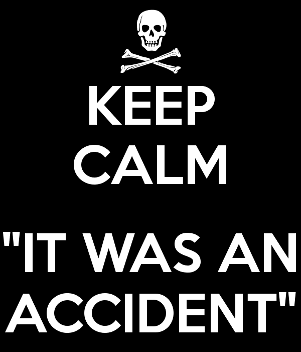 It Was an Accident KEEP CALM IT WAS AN ACCIDENT Poster Andres Keep CalmoMatic