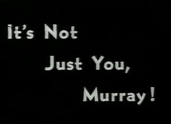It's Not Just You, Murray! Its Not Just You Murray Wikipedia