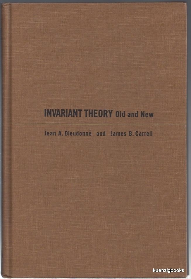 James B. Carrell Invariant Theory Old and New Jean A Dieudonne James B Carrell