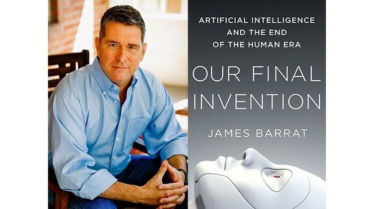 James Barrat What Happens When Artificial Intelligence Turns On Us Innovation