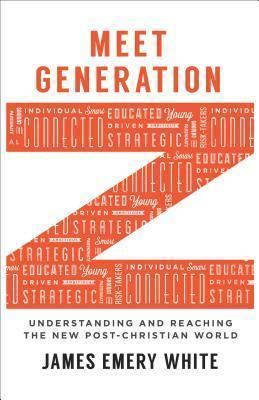 James Emery (missionary) Meet Generation Z by James Emery White