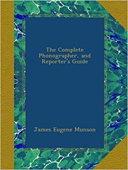 James Eugene Munson The Complete Phonographer and Reporters Guide James Eugene Munson