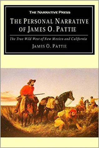 James Ohio Pattie The Personal Narrative of James O Pattie The True Wild West of New