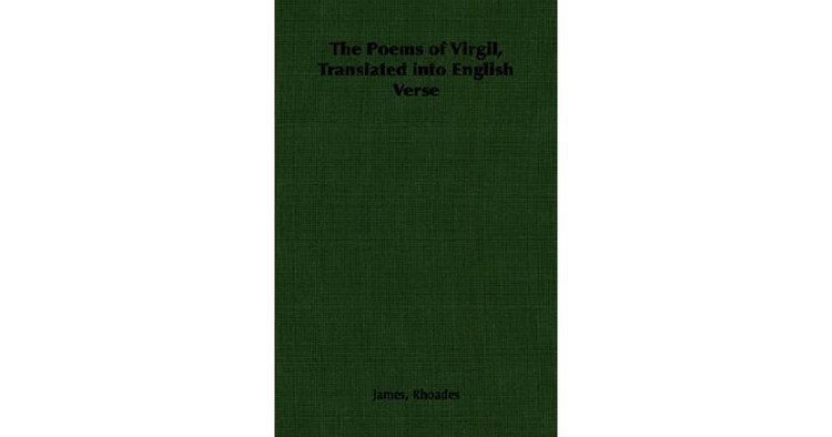 James Rhoades The Poems of Virgil Translated Into English Verse by James Rhoades