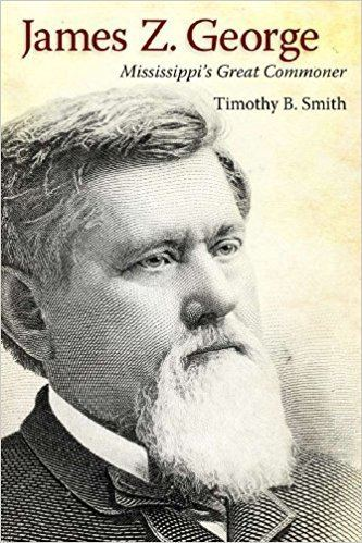 James Z. George James Z George Mississippis Great Commoner Timothy B Smith