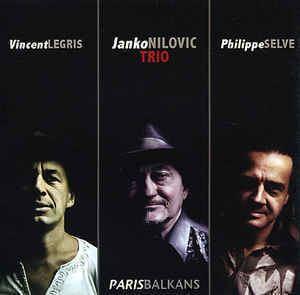 Janko Nilović Janko Nilovic Trio ParisBalkans CD Album at Discogs