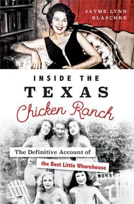 Jayme Lynn Blaschke Jayme Lynn Blaschkes Inside the Texas Chicken Ranch Writings