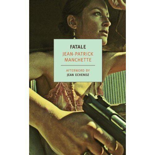 Jean-Patrick Manchette Noir Crime Fiction Fatale by JeanPatrick Manchette NoirWHALE