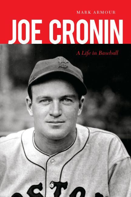 Joe Cronin Joe Cronin A Life in Baseball