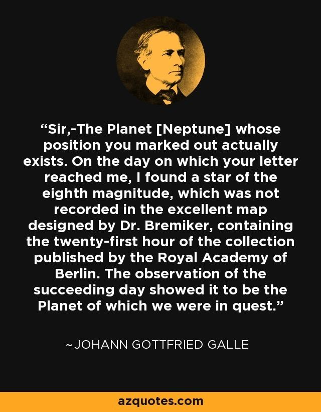 Johann Gottfried Galle Johann Gottfried Galle quote SirThe Planet Neptune whose