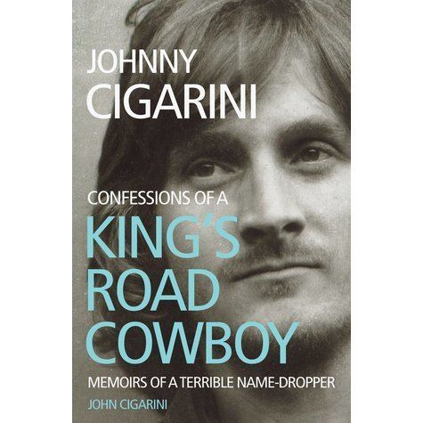 John Cigarini Johnny Cigarini Confessions of a Kings Road Cowboy by John Cigarini