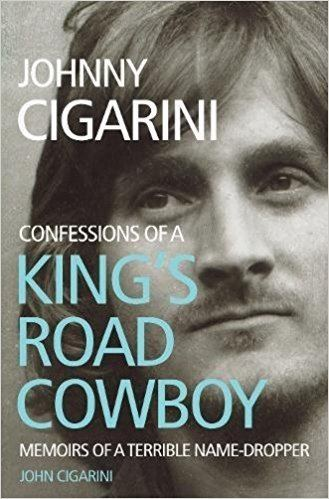 John Cigarini Johnny Cigarini Confessions of a Kings Road Cowboy John Cigarini