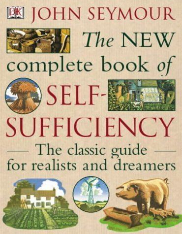 John Seymour (author) The New Complete Book of SelfSufficiency The classic guide for
