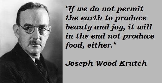 Joseph Wood Krutch Joseph Wood Krutch39s quotes famous and not much