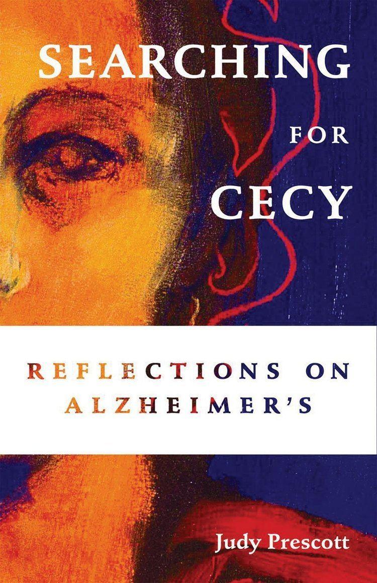 Judy Prescott Searching for Cecy Reflections on Alzheimers Judy Prescott