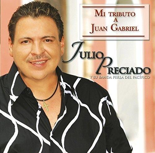 Julio Preciado Mi Tributo a Juan Gabriel Julio Preciado Songs Reviews Credits