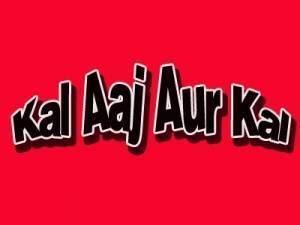 Kal Aaj Aur Kal TV Show on Live India Kal Aaj Aur Kal TV Watch