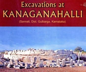 Kanaganahalli Excavations at Kanaganahalli Sannati Dist Gulbarga Karnataka