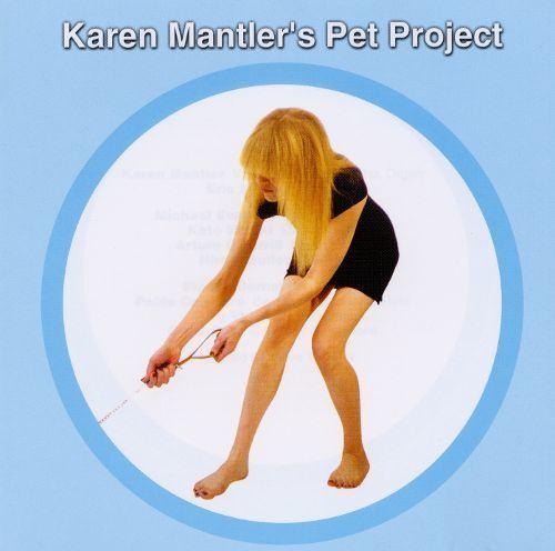 Karen Mantler Karen Mantlers Pet Project Karen Mantler Songs Reviews