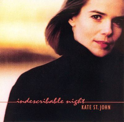 Kate St John Indescribable Night Kate St John Songs Reviews
