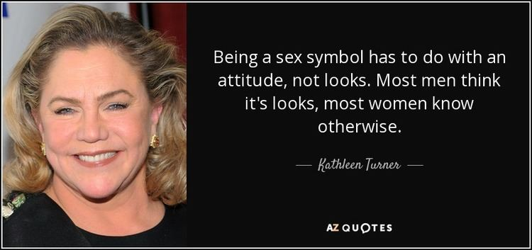 Kathleen Turner TOP 25 QUOTES BY KATHLEEN TURNER of 69 AZ Quotes